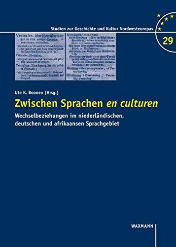 Zwischen Sprachen en culturen: Wechselbeziehungen im niederländischen, deutschen und afrikaansen Sprachgebiet (Studien zur Geschichte und Kultur Nordwesteuropas, Band 29)