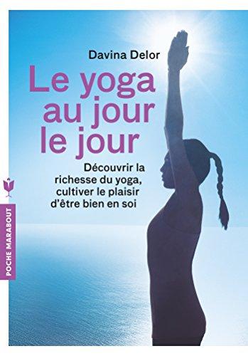 Le yoga au jour le jour par Davina Delor
