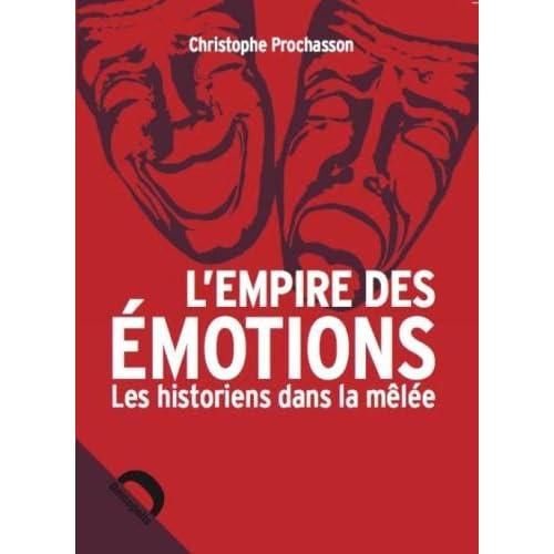 L'Empire des émotions : Les Historiens dans la mêlée