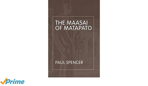 The Maasai of Matapato: A Study of Rituals of Rebellion (Routledge Classic Ethnographies)