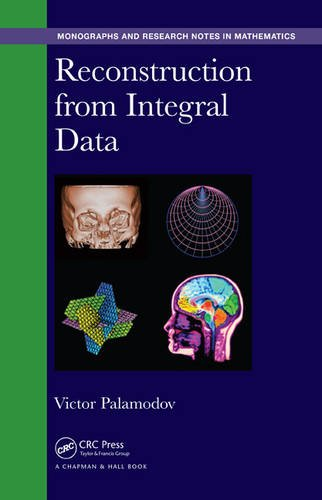 Reconstruction from Integral Data (Chapman & Hall/CRC Monographs and Research Notes in Mathematics)