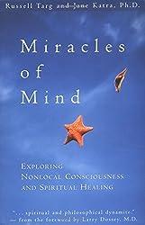 Miracles of Mind: Exploring Nonlocal Consciousness and Spritual Healing (Exploring Nonlocal Consciousness and Spiritual Healing) by Russell Targ (1999-04-23)