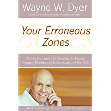 Your Erroneous Zones: Step-by-Step Advice for Escaping the Trap of Negative Thinking and Taking Control of Your Life