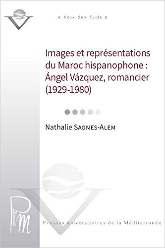 Ángel Vâzquez romancier (1929-1980): Images et représentations du Maroc hispanophone