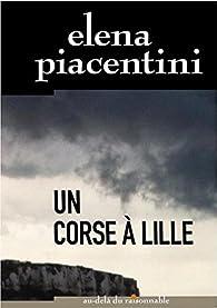 Une enquête de Pierre-Arsène Léoni, tome 1 : Un Corse à Lille par Elena Piacentini