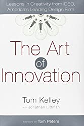 The Art of Innovation: Lessons in Creativity from IDEO, America's Leading Design Firm by Tom Kelley (2001-01-16)