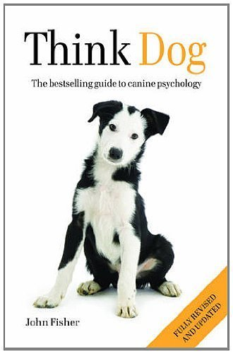 Think Dog!: An Owner's Guide to Canine Psychology by John Fisher ( 2012 ) Paperback