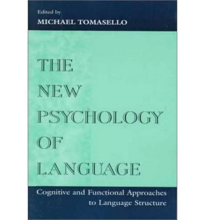 [( The New Psychology of Language: Cognitive and Functional Approaches to Language Structure )] [by: Michael Tomasello] [Aug-1998]