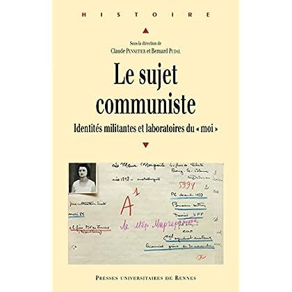 Le sujet communiste - Identités militantes et laboratoires du « moi » (Histoire)