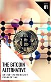 Bitcoin : The Bitcoin Alternative: An Institutionalist Perspective (English Edition)