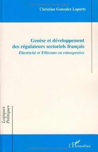 Genèse et développement des régulateurs sectoriels français : Electricité et Télécoms en rétrospective par Christian Gonzalez Laporte