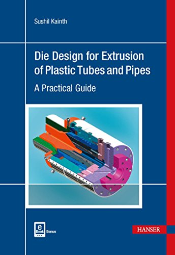 Die Design for Extrusion of Plastic Tubes and Pipes: A Practical Guide