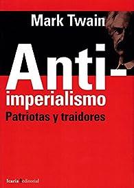 Antiimperialismo: Patriotas y traidores par Mark Twain