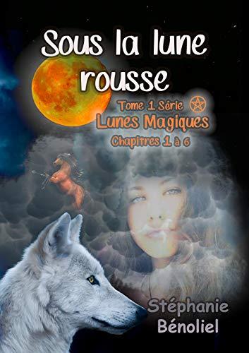 Couverture du livre Sous la lune rousse: Chapitre 1 à 6 (Lunes magiques)