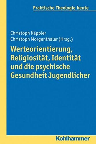 Werteorientierung, Religiosität, Identität und die psychische Gesundheit Jugendlicher (Praktische Theologie heute, Band 126)