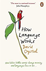 How Language Works: How Babies Babble, Words Change Meaning and Languages Live or Die by David Crystal (2007-03-29)