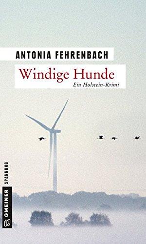 Windige Hunde: Franziskas zweiter Fall (Kriminalromane im GMEINER-Verlag) (Polizeimeisterin Franziska Wilde)