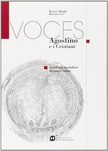 Voces. Antologia modulare di autori latini. Agostino e i cristiani. Per il Liceo classico