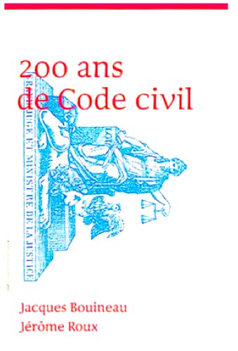 200 Ans de Code Civil : Le XIXe Siecle Age, D' Or Du Code Civil / Permanences Et Mutations Du Code Civil Au XXe Siecle
