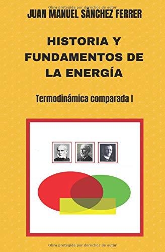 Historia y fundamentos de la energía (Termodinámica comparada) por Juan Manuel Sánchez Ferrer