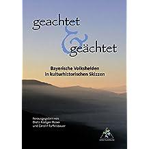 Geachtet & geächtet: Bayerische Volkshelden in kulturhistorischen Skizzen