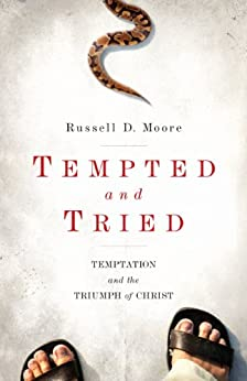 Tempted and Tried: Temptation and the Triumph of Christ by [Moore, Russell]