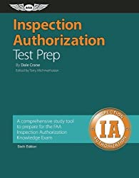 Inspection Authorization Test Prep: A comprehensive study tool to prepare for the FAA Inspection Authorization Knowledge Exam (A Fast-Track Series Guide) by Dale Crane (2010-08-08)