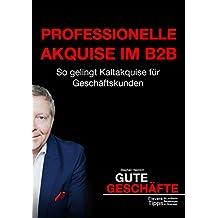 Professionelle Akquise im B2B: So gelingt Kaltakquise für Geschäftskunden