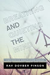 Breathing and Quieting the Mind: THE EXPERIENCE & PRACTICE OF KABBALAH