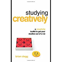 Studying Creatively: A Creativity Toolkit to Get Your Studies Out of a Rut by Brian Clegg (2007-06-28)