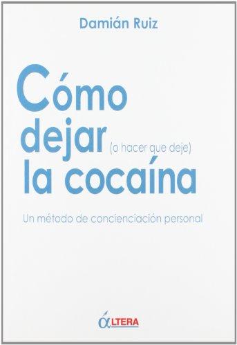 Como dejar (o hacer que deje) la cocaina por Damian Ruiz