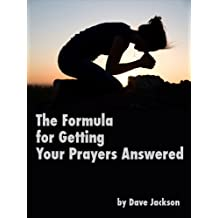 The Formula for Getting Your Prayers Answered (English Edition)
