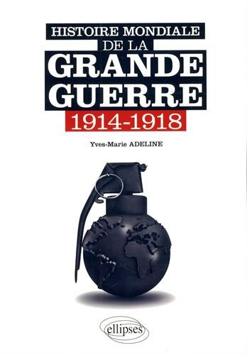 Histoire Mondiale de la Grande Guerre 1914-1918