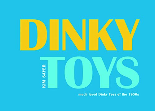 Dinky Toys: much loved Dinky Toys of the 1950s: Much Loved Dinky Toys from the 1950s