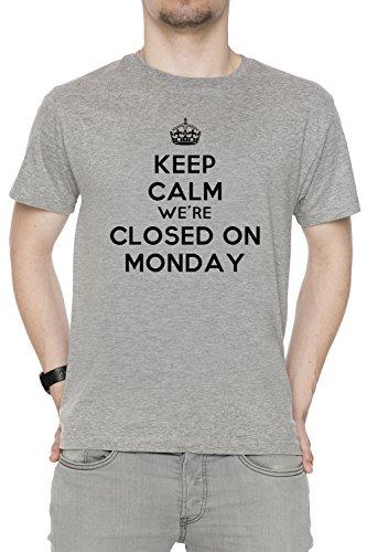 Keep Calm Were Closed On Monday Uomo T-shirt Grigio Cotone Girocollo Maniche Corte Grey Men's T-shirt