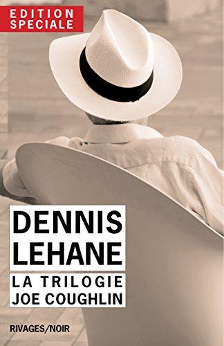 Edition Spéciale Dennis Lehane - La trilogie Joe Coughlin: Un pays à l'aube, Ils vivent la nuit, Ce monde disparu (French Edition)