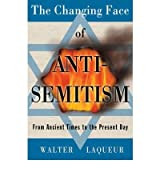 The Changing Face of Antisemitism: From Ancient Times to the Present Day [ THE CHANGING FACE OF ANTISEMITISM: FROM ANCIENT TIMES TO THE PRESENT DAY BY Laqueur, Walter ( Author ) Jun-01-2006[ THE CHANGING FACE OF ANTISEMITISM: FROM ANCIENT TIMES TO THE PRESENT DAY [ THE CHANGING FACE OF ANTISEMITISM: FROM ANCIENT TIMES TO THE PRESENT DAY BY LAQUEUR, WALTER ( AUTHOR ) JUN-01-2006 ] By Laqueur, Walter ( Author )Jun-01-2006 Paperback