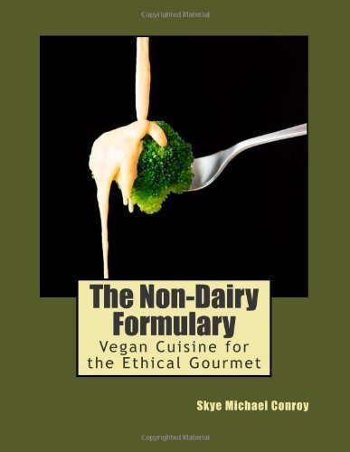 The Non-Dairy Formulary: Vegan Cuisine for the Ethical Gourmet by Skye Michael Conroy (2013-06-13) par