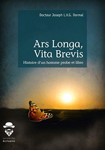 Ars Longa, Vita Brevis: Histoire d'un homme probe et libre