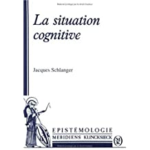 La Situation cognitive (Hors Collection Meridiens-Klincksieck) (French Edition) by Jacques Schlanger (1990-10-01)