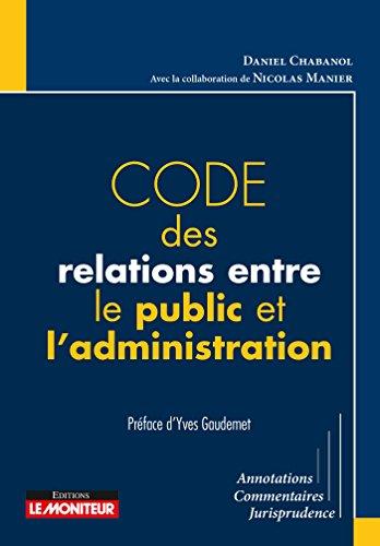 Code des relations entre le public et l'administration: Annotations - Commentaires - Jurisprudence par Daniel Chabanol