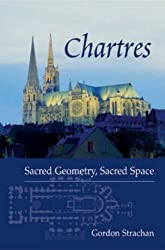 Chartres: Sacred Geometry, Sacred Space by Gordon Strachan (2003-11-01)