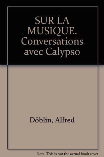 SUR LA MUSIQUE. Conversations avec Calypso