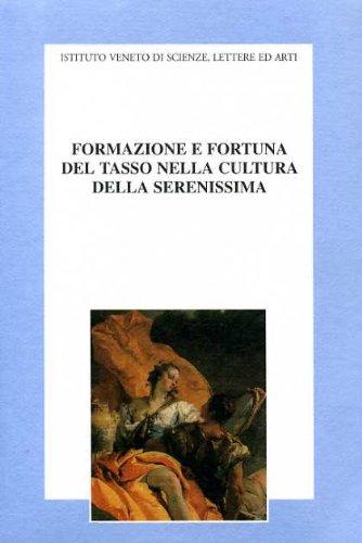 Formazione e fortuna del Tasso nella cultura della Serenissima. Atti del Convegno di studi nel 4º ce