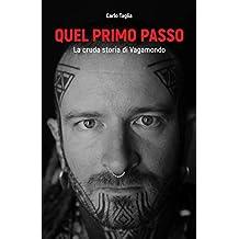 Quel primo passo: La cruda storia di Vagamondo (Italian Edition)