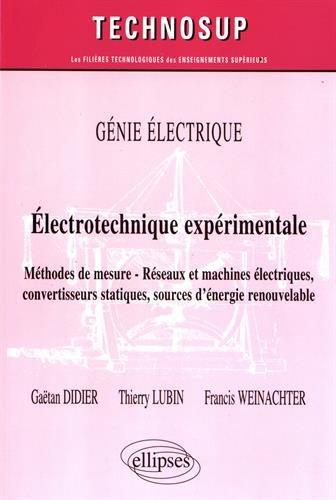 GÉNIE ÉLECTRIQUE - ÉLECTROTECHNIQUE EXPÉRIMENTALE - MÉTHODES DE MESURE - RÉSEAUX ET MACHINES ÉLECTRIQUES, CONVERTISSEURS STATIQUES, SOURCES DÉNERGIE RENOUVELABLE par Didier Gaëtan