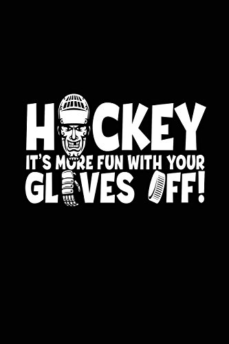 hockey-its-more-fun-with-your-gloves-off-hockey-journal-lined-journal-made-in-usa-6-x-9-108-pages