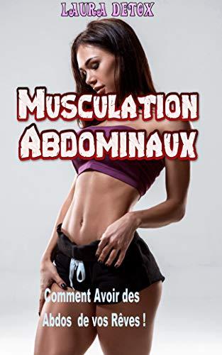 Couverture du livre Musculation Abdominaux: Comment Avoir des Abdos  de vos Rêves !