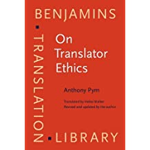 On Translator Ethics: Principles for mediation between cultures (Benjamins Translation Library) by Anthony Pym (2012-10-30)