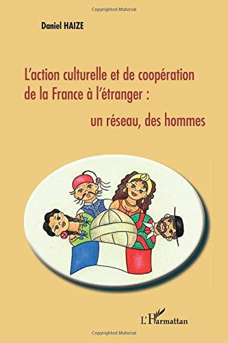 L'action culturelle et de coopération de la France à l'étranger : un réseau, des hommes